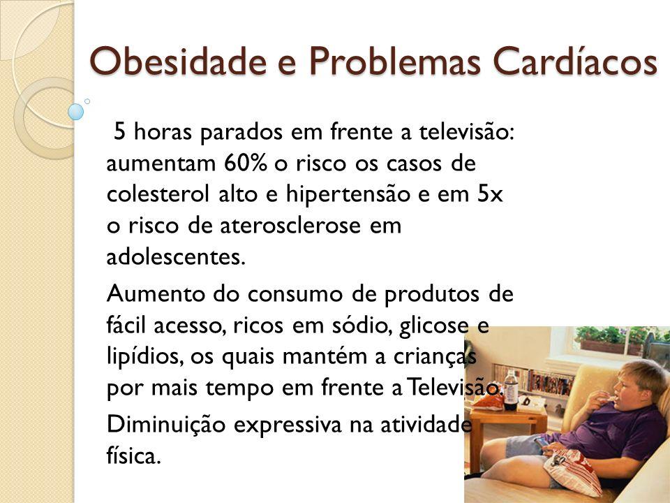 Obesidade e Problemas Cardíacos 5 horas parados em frente a televisão: aumentam 60% o risco os casos de colesterol alto e hipertensão e em 5x o risco
