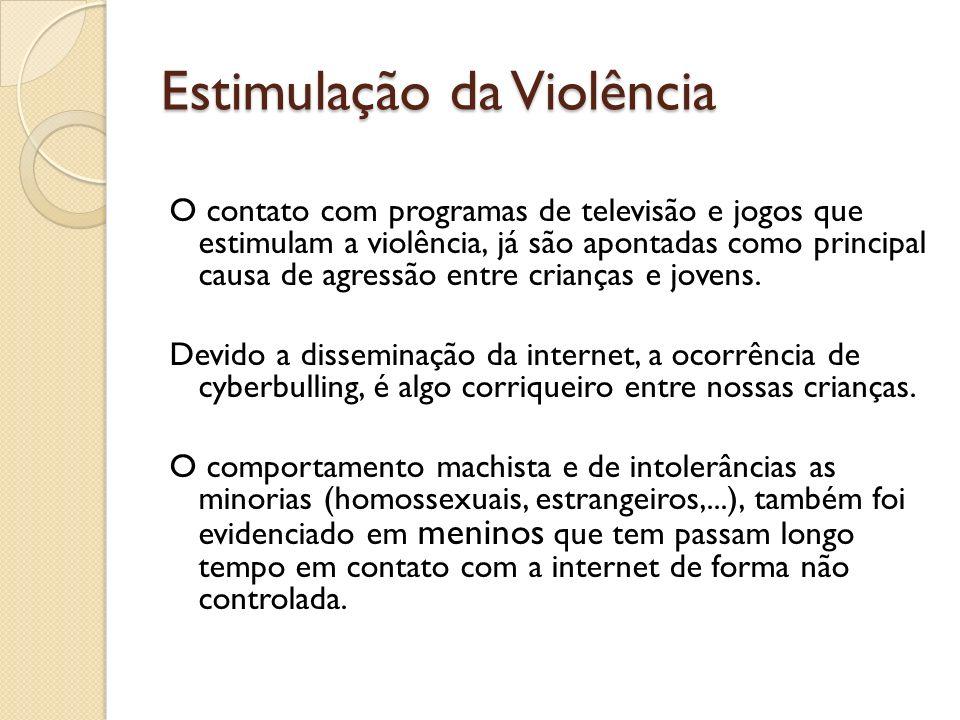 Estimulação da Violência O contato com programas de televisão e jogos que estimulam a violência, já são apontadas como principal causa de agressão ent