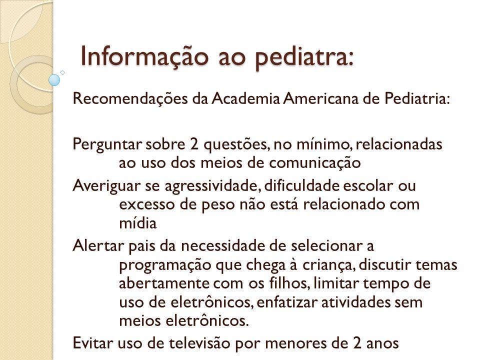 Informação ao pediatra: Recomendações da Academia Americana de Pediatria: Perguntar sobre 2 questões, no mínimo, relacionadas ao uso dos meios de comu
