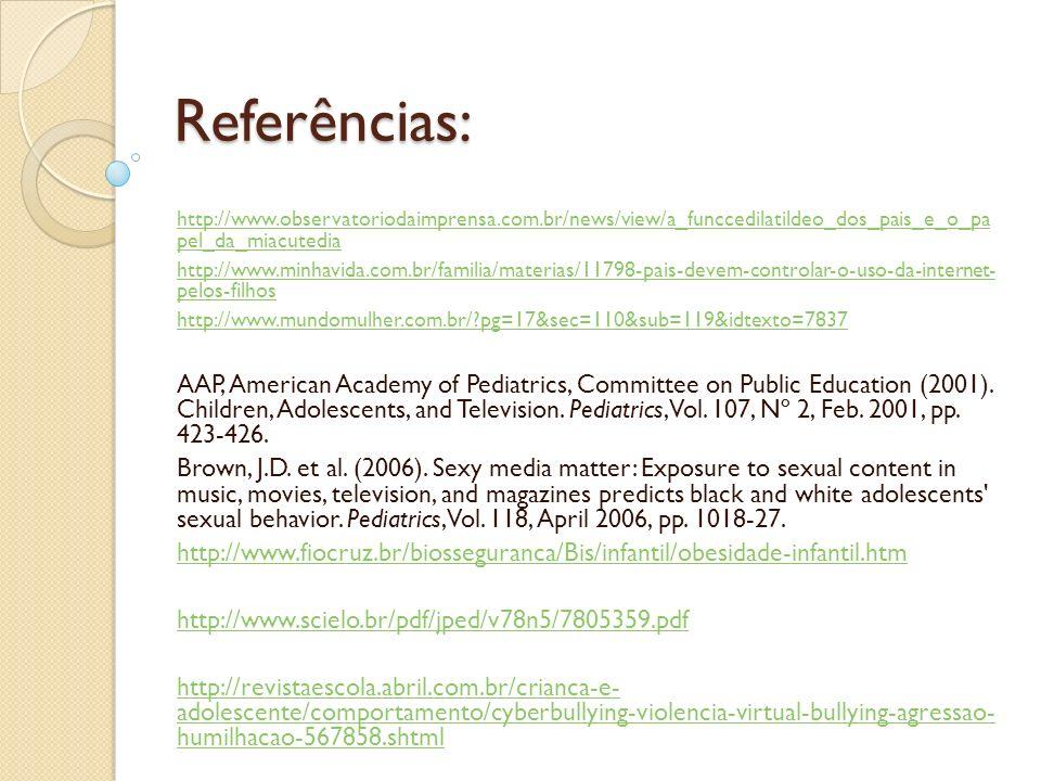 Referências: http://www.observatoriodaimprensa.com.br/news/view/a_funccedilatildeo_dos_pais_e_o_pa pel_da_miacutedia http://www.minhavida.com.br/famil