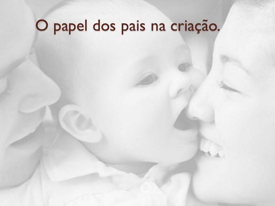 O papel dos pais na criação. O papel dos pais na criação.