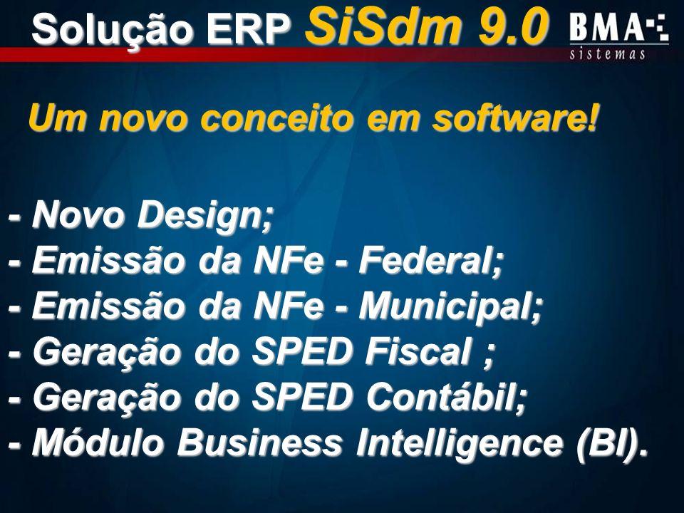 Um novo conceito em software! - Novo Design; - Emissão da NFe - Federal; - Emissão da NFe - Municipal; - Geração do SPED Fiscal ; - Geração do SPED Co