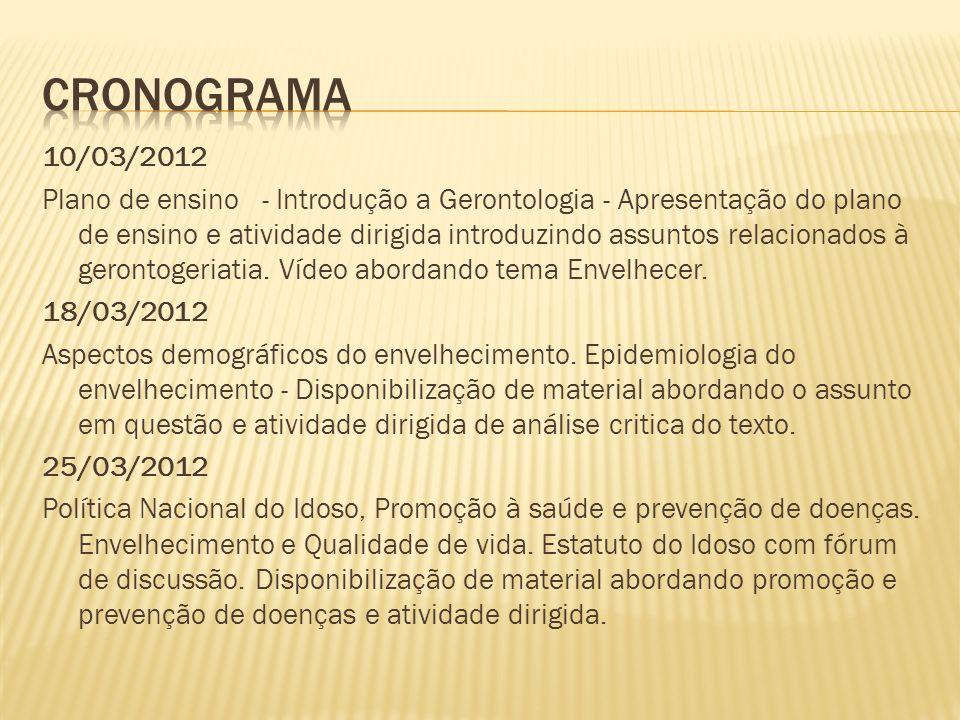 10/03/2012 Plano de ensino - Introdução a Gerontologia - Apresentação do plano de ensino e atividade dirigida introduzindo assuntos relacionados à gerontogeriatia.