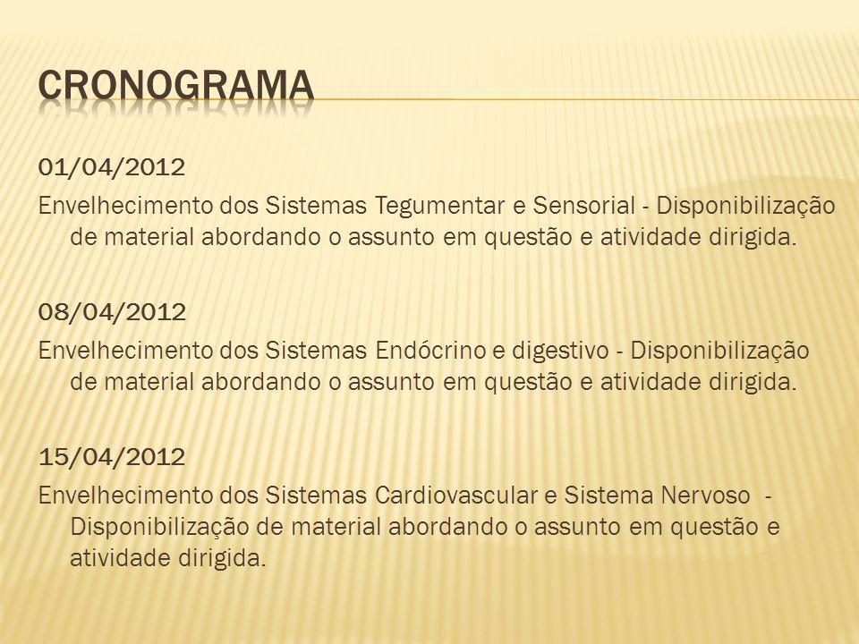 01/04/2012 Envelhecimento dos Sistemas Tegumentar e Sensorial - Disponibilização de material abordando o assunto em questão e atividade dirigida.