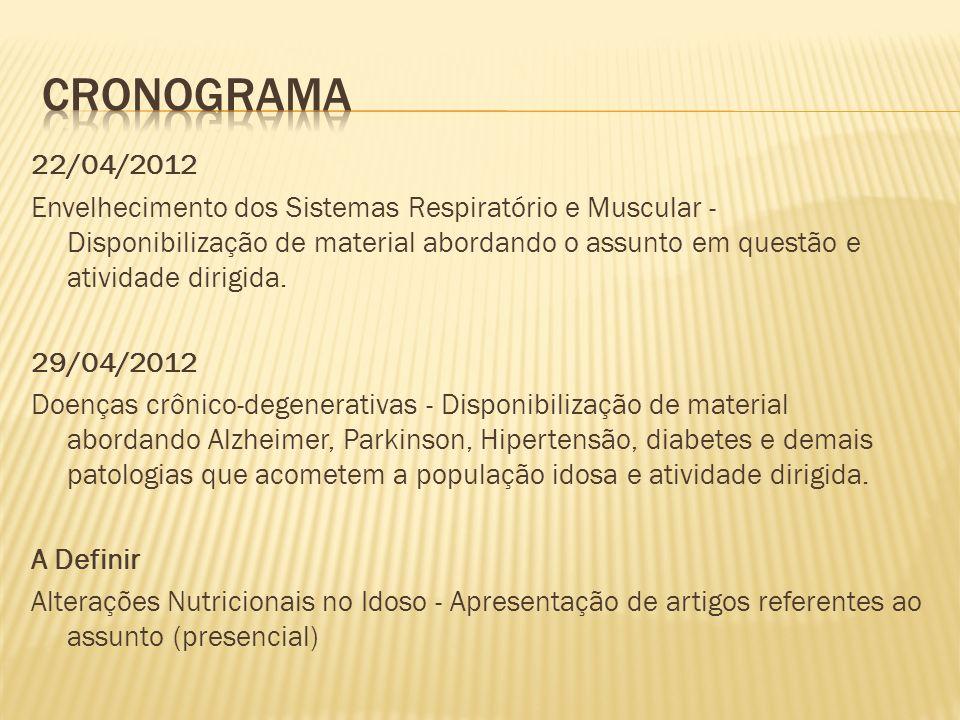 22/04/2012 Envelhecimento dos Sistemas Respiratório e Muscular - Disponibilização de material abordando o assunto em questão e atividade dirigida.