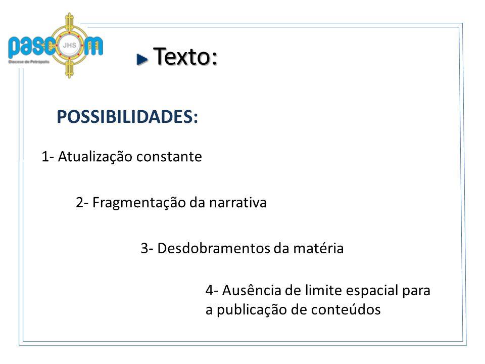 Texto: Texto: POSSIBILIDADES: 1- Atualização constante 2- Fragmentação da narrativa 4- Ausência de limite espacial para a publicação de conteúdos 3- D