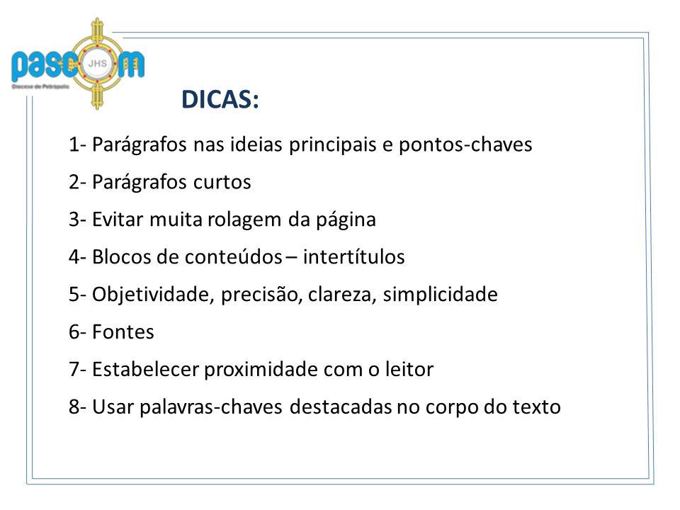 DICAS: 1- Parágrafos nas ideias principais e pontos-chaves 2- Parágrafos curtos 4- Blocos de conteúdos – intertítulos 3- Evitar muita rolagem da págin