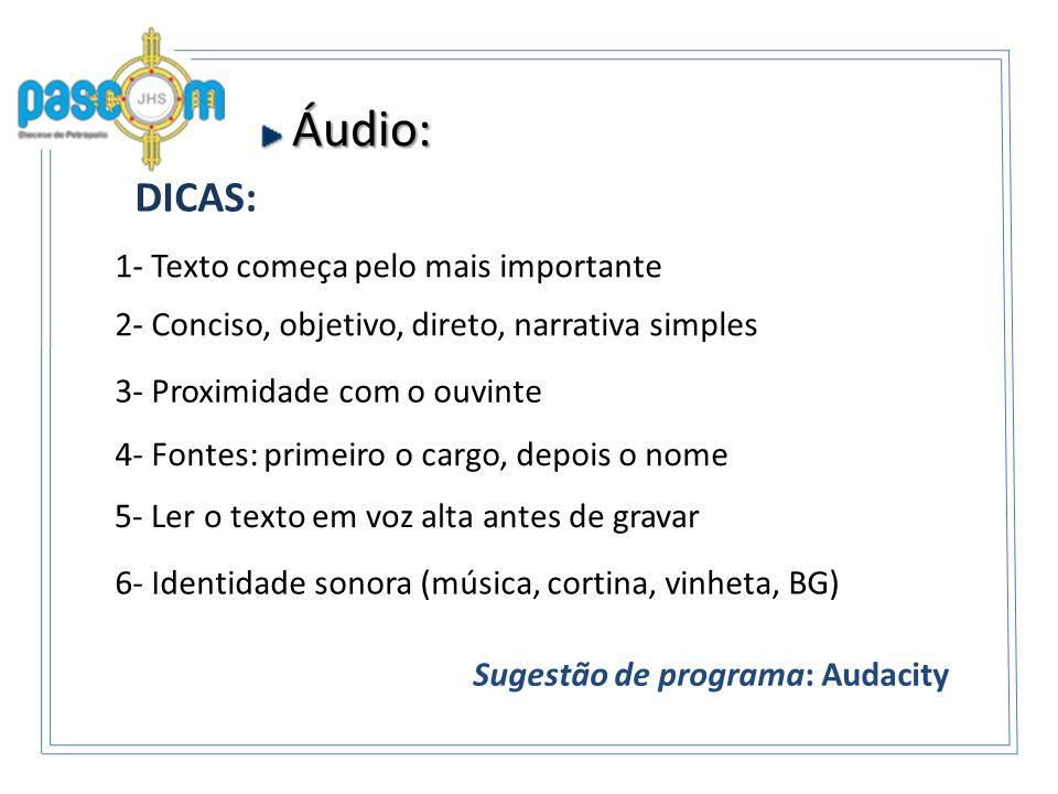 Áudio: Áudio: DICAS: 1- Texto começa pelo mais importante 2- Conciso, objetivo, direto, narrativa simples 4- Fontes: primeiro o cargo, depois o nome 5
