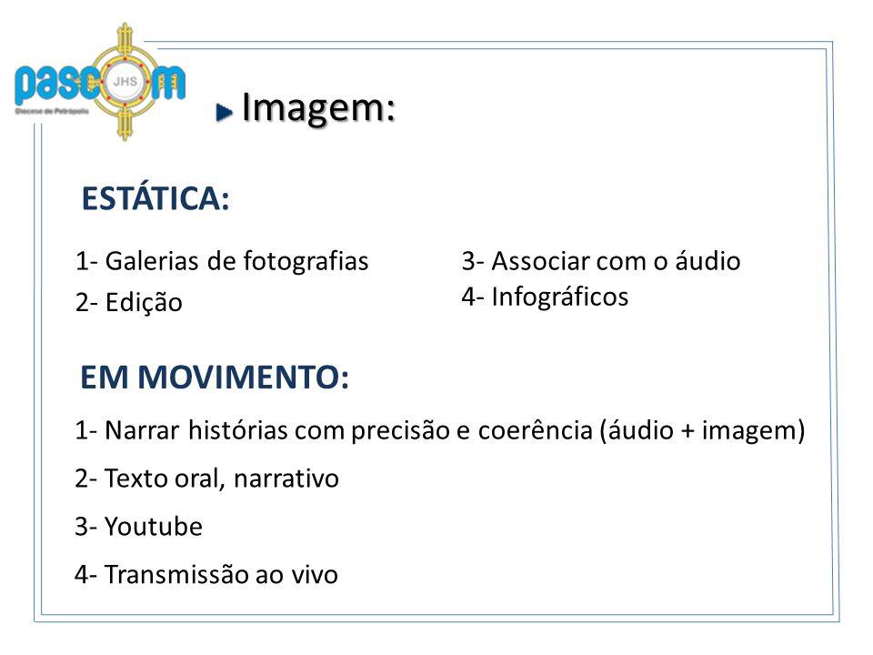 Imagem: Imagem: ESTÁTICA: EM MOVIMENTO: 1- Narrar histórias com precisão e coerência (áudio + imagem) 4- Transmissão ao vivo 3- Youtube 2- Texto oral,