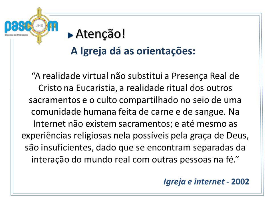 Atenção! Atenção! A Igreja dá as orientações: A realidade virtual não substitui a Presença Real de Cristo na Eucaristia, a realidade ritual dos outros