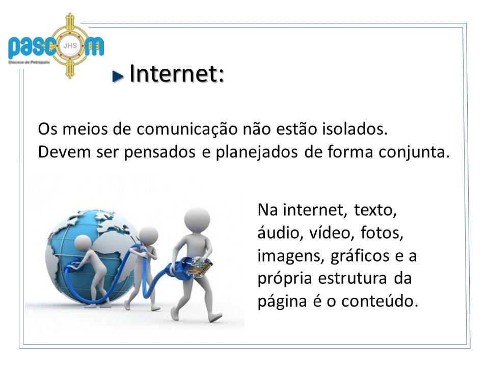 Os meios de comunicação não estão isolados. Devem ser pensados e planejados de forma conjunta. Internet: Internet: Na internet, texto, áudio, vídeo, f