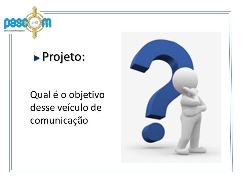 Projeto: Projeto: Qual é o objetivo desse veículo de comunicação