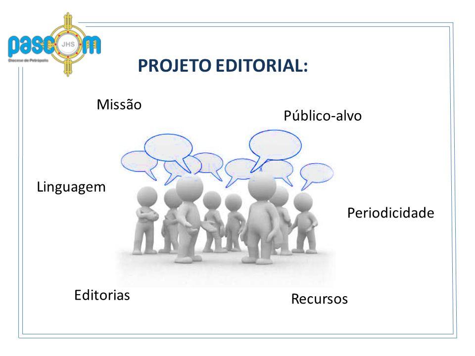 PROJETO EDITORIAL: Missão Público-alvo Linguagem Recursos Editorias Periodicidade