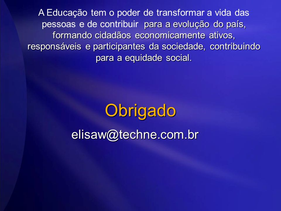 Obrigado elisaw@techne.com.br para a evolução do país, formando cidadãos economicamente ativos, responsáveis e participantes da sociedade, contribuind