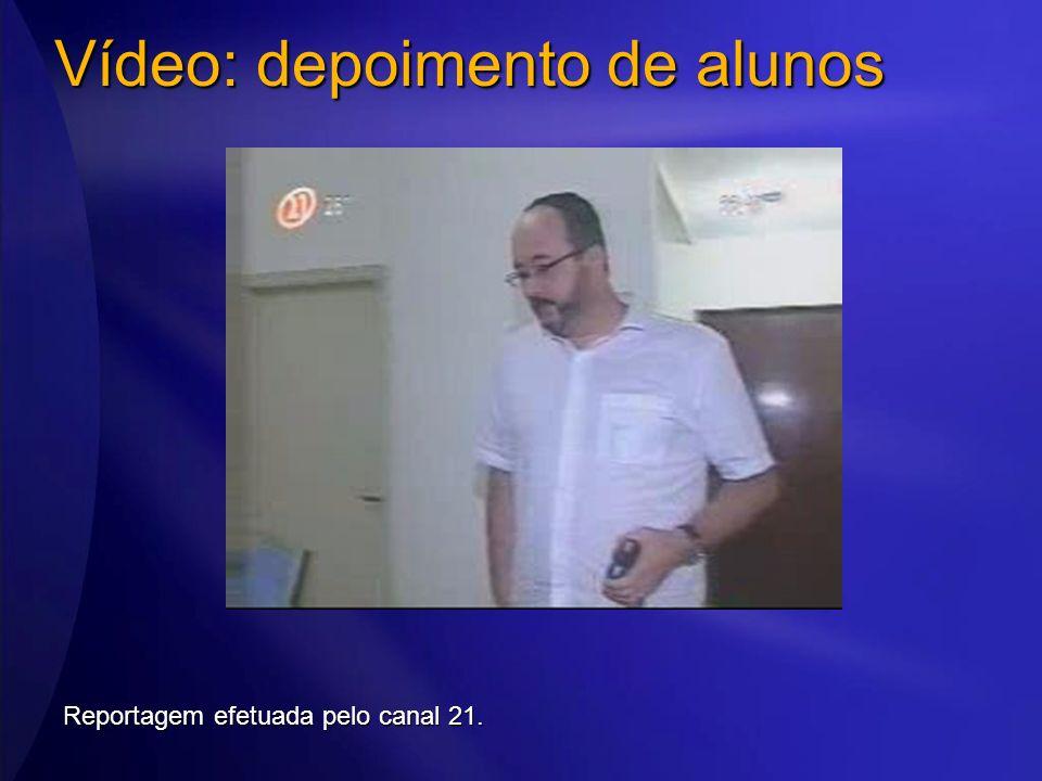 Vídeo: depoimento de alunos Reportagem efetuada pelo canal 21.