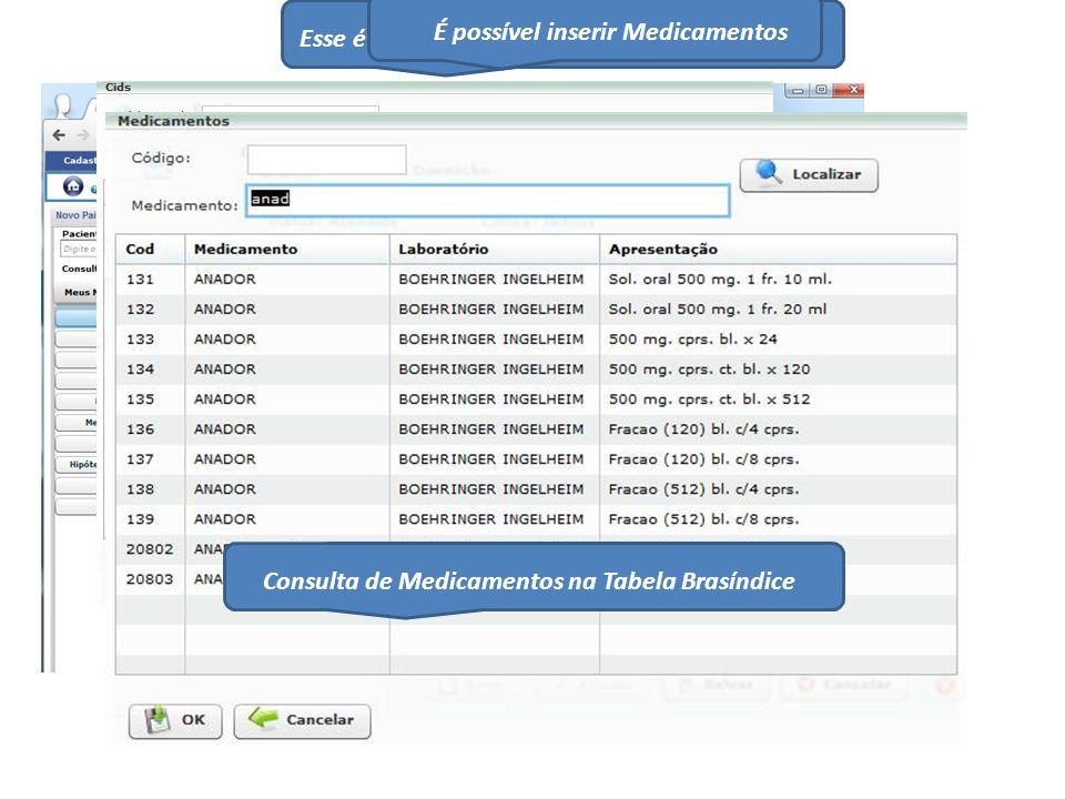 Esse é o Painel Clínico do Médico Clínico Geral Consulta a tabela CID É possível inserir Medicamentos Consulta de Medicamentos na Tabela Brasíndice
