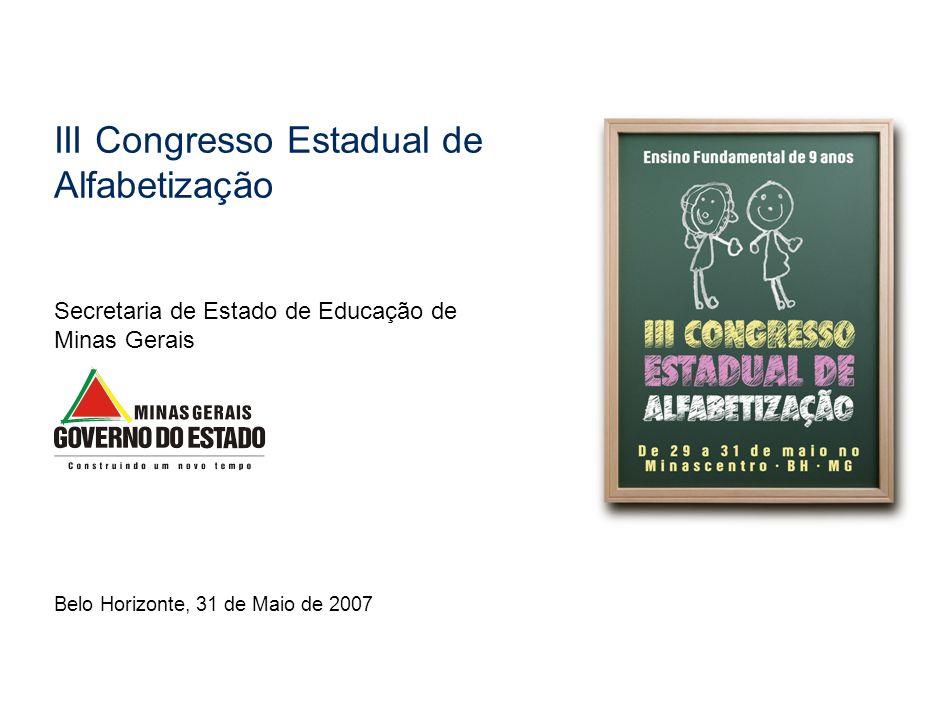 III Congresso Estadual de Alfabetização Secretaria de Estado de Educação de Minas Gerais Belo Horizonte, 31 de Maio de 2007