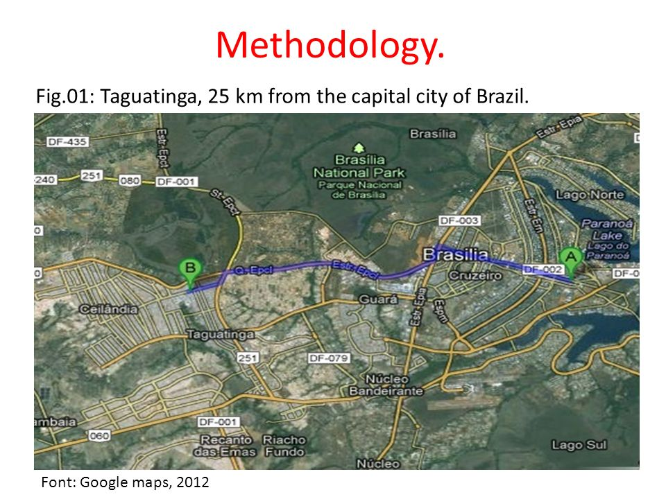 Methodology. Fig.01: Taguatinga, 25 km from the capital city of Brazil. Font: Google maps, 2012