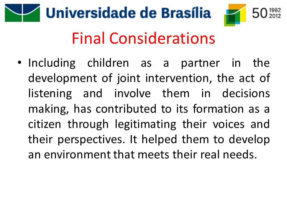 Final Considerations Including children as a partner in the development of joint intervention, the act of listening and involve them in decisions maki
