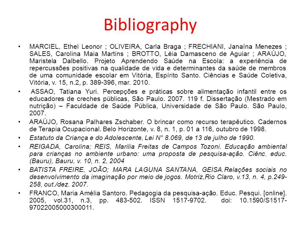 Bibliography MARCIEL, Ethel Leonor ; OLIVEIRA, Carla Braga ; FRECHIANI, Janaína Menezes ; SALES, Carolina Maia Martins ; BROTTO, Léia Damasceno de Agu