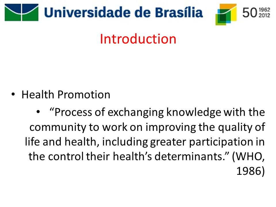 Introduction Health Promotion Action Means: – Build Healthy Public Policy; – Strengthening Community Action; – Creating Supportive Environments to Health; – Development of Personal Skills; – Reorient Health Services; – Moving Into the Future.
