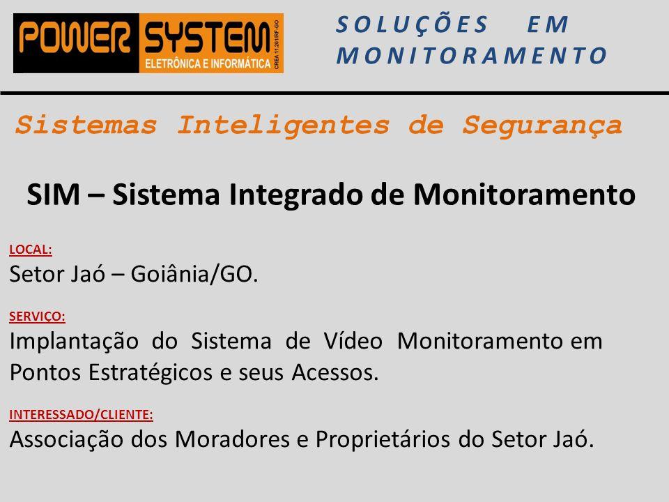 Sistemas Inteligentes de Segurança SOLUÇÕES EM MONITORAMENTO SIM – Sistema Integrado de Monitoramento LOCAL: Setor Jaó – Goiânia/GO. SERVIÇO: Implanta