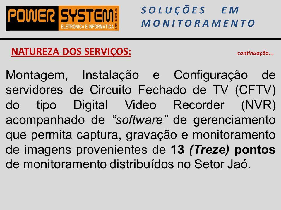 SOLUÇÕES EM MONITORAMENTO NATUREZA DOS SERVIÇOS: continuação... Montagem, Instalação e Configuração de servidores de Circuito Fechado de TV (CFTV) do