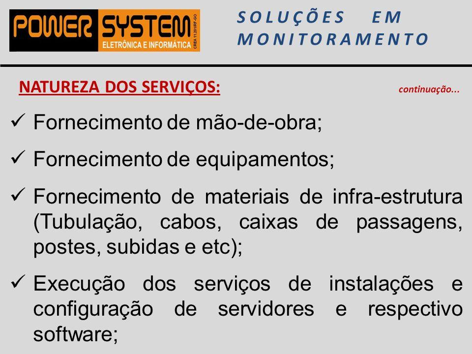 SOLUÇÕES EM MONITORAMENTO NATUREZA DOS SERVIÇOS: continuação... Fornecimento de mão-de-obra; Fornecimento de equipamentos; Fornecimento de materiais d