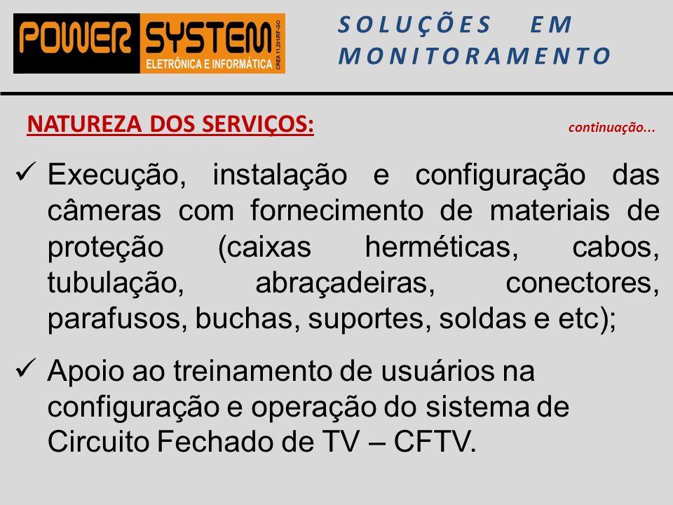 SOLUÇÕES EM MONITORAMENTO NATUREZA DOS SERVIÇOS: continuação... Execução, instalação e configuração das câmeras com fornecimento de materiais de prote