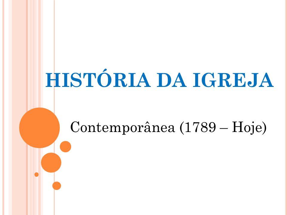 HISTÓRIA DA IGREJA Contemporânea (1789 – Hoje)