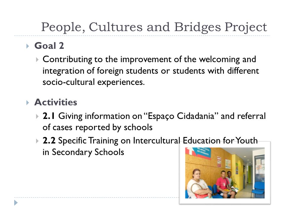 People, Cultures and Bridges Project Goal 2 Contributing to the improvement of the welcoming and integration of foreign students or students with different socio-cultural experiences.
