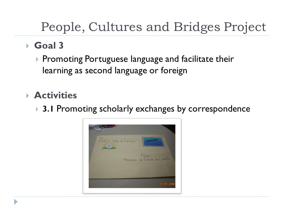 People, Cultures and Bridges Project Goal 4 Creating interaction opportunities between schools in different locations Activities 4.1 Promoting the creation of twinning partnerships between schools.