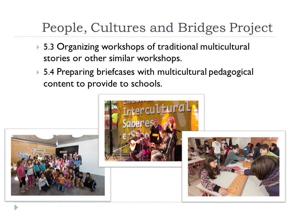 People, Cultures and Bridges Project Goal 6 Raising awareness of the importance of achieving the MDGs and global interdependence.