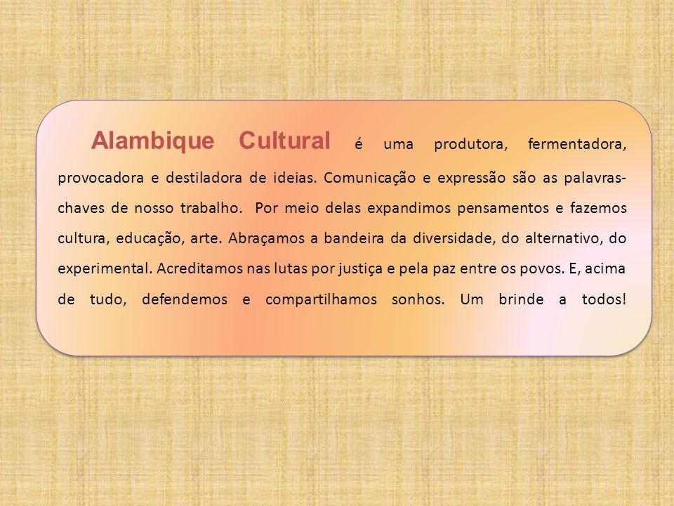 Alambique Cultural é uma produtora, fermentadora, provocadora e destiladora de ideias. Comunicação e expressão são as palavras- chaves de nosso trabal