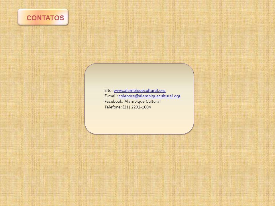 CONTATOS Site: www.alambiquecultural.orgwww.alambiquecultural.org E-mail: colabore@alambiquecultural.orgcolabore@alambiquecultural.org Facebook: Alamb