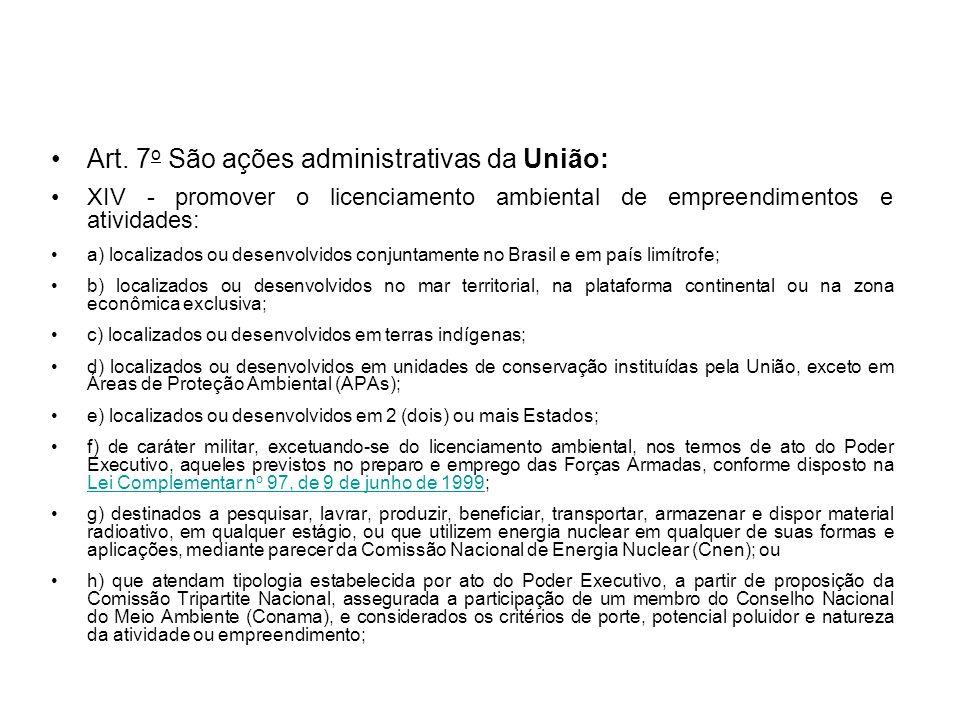 Art. 7 o São ações administrativas da União: XIV - promover o licenciamento ambiental de empreendimentos e atividades: a) localizados ou desenvolvidos