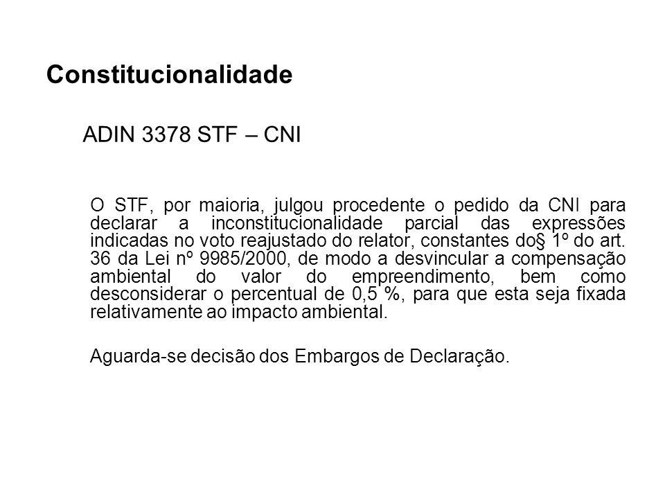 Constitucionalidade ADIN 3378 STF – CNI O STF, por maioria, julgou procedente o pedido da CNI para declarar a inconstitucionalidade parcial das expres