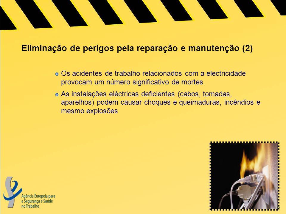 Eliminação de perigos pela reparação e manutenção (2) Os acidentes de trabalho relacionados com a electricidade provocam um número significativo de mortes As instalações eléctricas deficientes (cabos, tomadas, aparelhos) podem causar choques e queimaduras, incêndios e mesmo explosões
