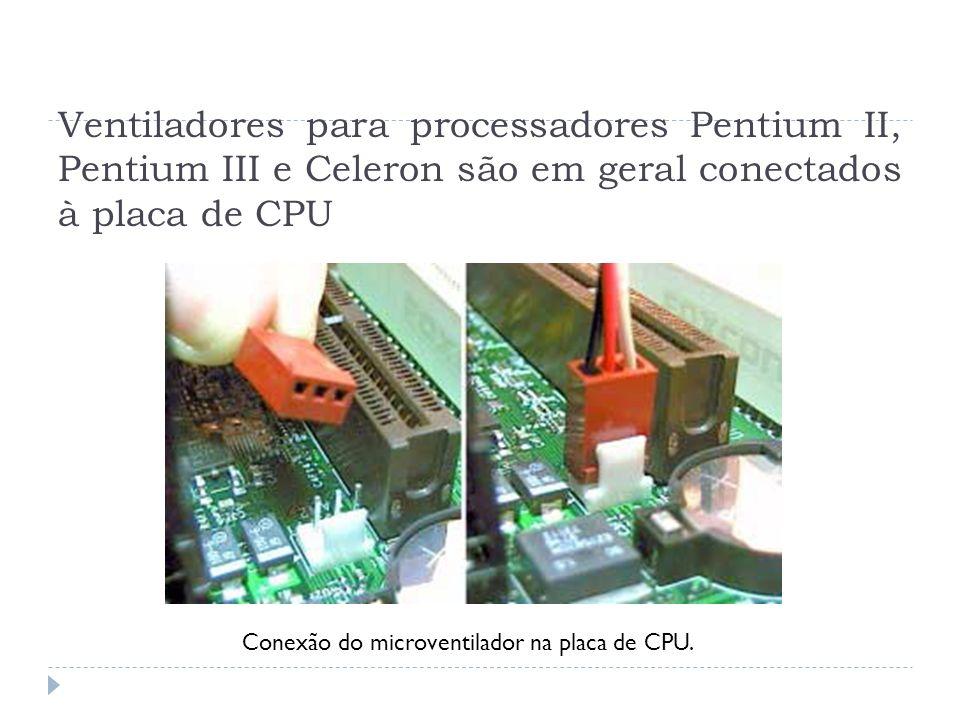 Ventiladores para processadores Pentium II, Pentium III e Celeron são em geral conectados à placa de CPU Conexão do microventilador na placa de CPU.