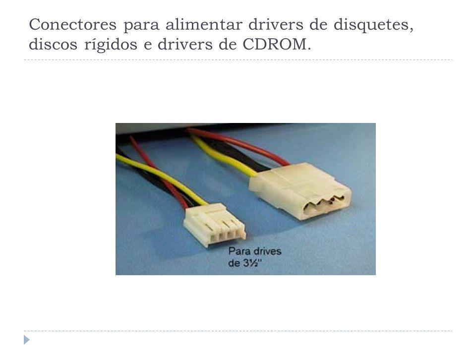 Conectores para alimentar drivers de disquetes, discos rígidos e drivers de CDROM.