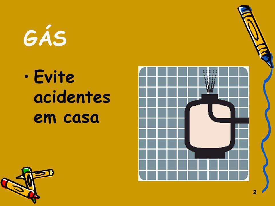 3 Gás – Evite acidentes em casa O gás dos aparelhos domésticos ao ser queimado incorrectamente, devido à má instalação ou deficiente regulação, pode levar à acumulação de monóxido de carbono, um gás tóxico.