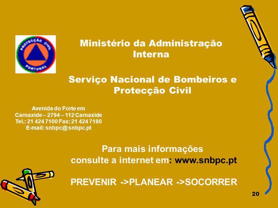 20 Ministério da Administração Interna Para mais informações consulte a internet em: www.snbpc.pt PREVENIR ->PLANEAR ->SOCORRER Avenida do Forte em Ca