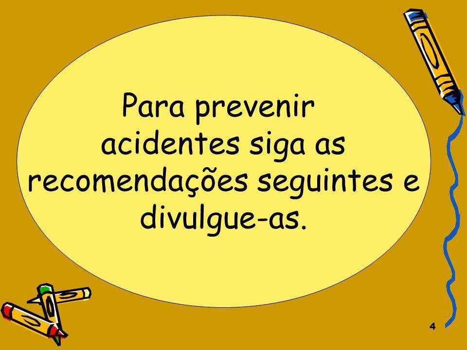 4 Para prevenir acidentes siga as recomendações seguintes e divulgue-as.
