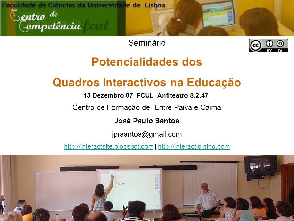 Seminário Potencialidades dos Quadros Interactivos na Educação 13 Dezembro 07 FCUL Anfiteatro 8.2.47 Centro de Formação de Entre Paiva e Caima José Paulo Santos jprsantos@gmail.com http://interactsite.blogspot.comhttp://interactsite.blogspot.com | http://interactic.ning.comhttp://interactic.ning.com