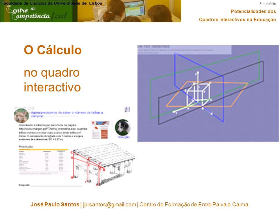 Seminário Potencialidades dos Quadros Interactivos na Educação José Paulo Santos   jprsantos@gmail.com   Centro de Formação de Entre Paiva e Caima O C