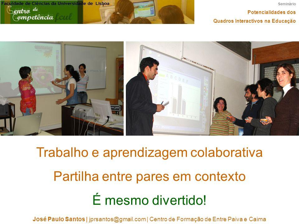 Seminário Potencialidades dos Quadros Interactivos na Educação José Paulo Santos   jprsantos@gmail.com   Centro de Formação de Entre Paiva e Caima Tra