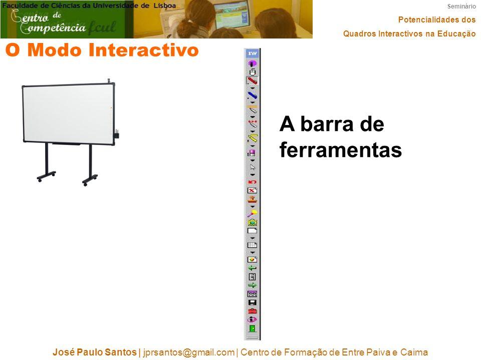 Seminário Potencialidades dos Quadros Interactivos na Educação José Paulo Santos | jprsantos@gmail.com | Centro de Formação de Entre Paiva e Caima O Modo Interactivo A barra de ferramentas