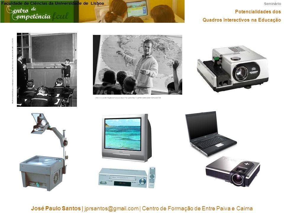 Seminário Potencialidades dos Quadros Interactivos na Educação José Paulo Santos   jprsantos@gmail.com   Centro de Formação de Entre Paiva e Caima htt