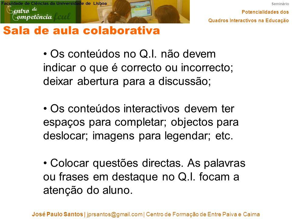 Seminário Potencialidades dos Quadros Interactivos na Educação José Paulo Santos | jprsantos@gmail.com | Centro de Formação de Entre Paiva e Caima Sala de aula colaborativa Os conteúdos no Q.I.