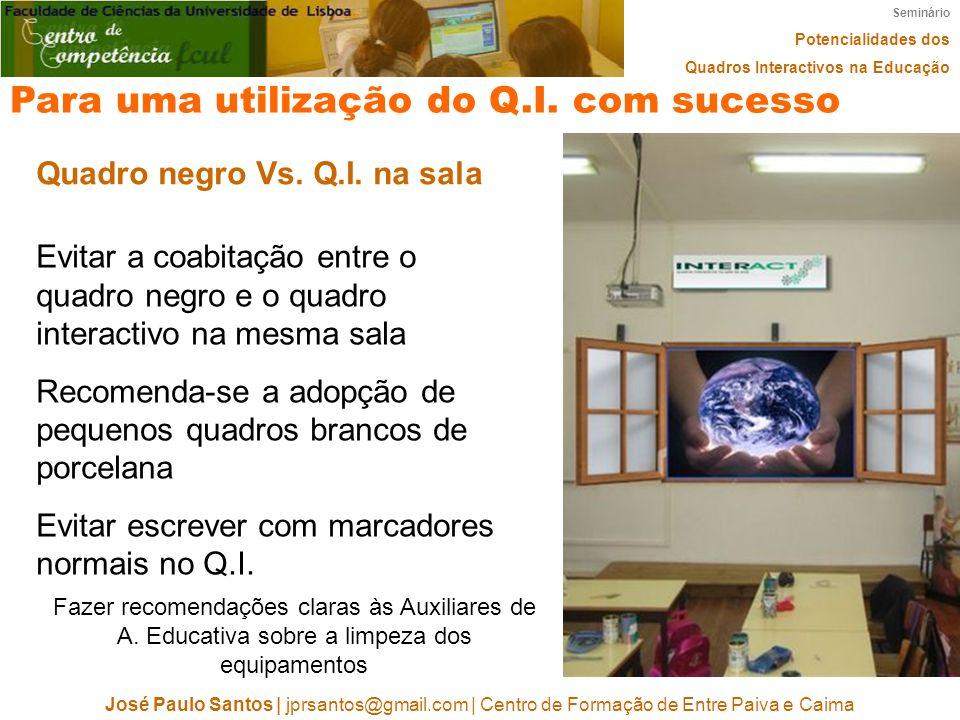Seminário Potencialidades dos Quadros Interactivos na Educação José Paulo Santos | jprsantos@gmail.com | Centro de Formação de Entre Paiva e Caima Para uma utilização do Q.I.